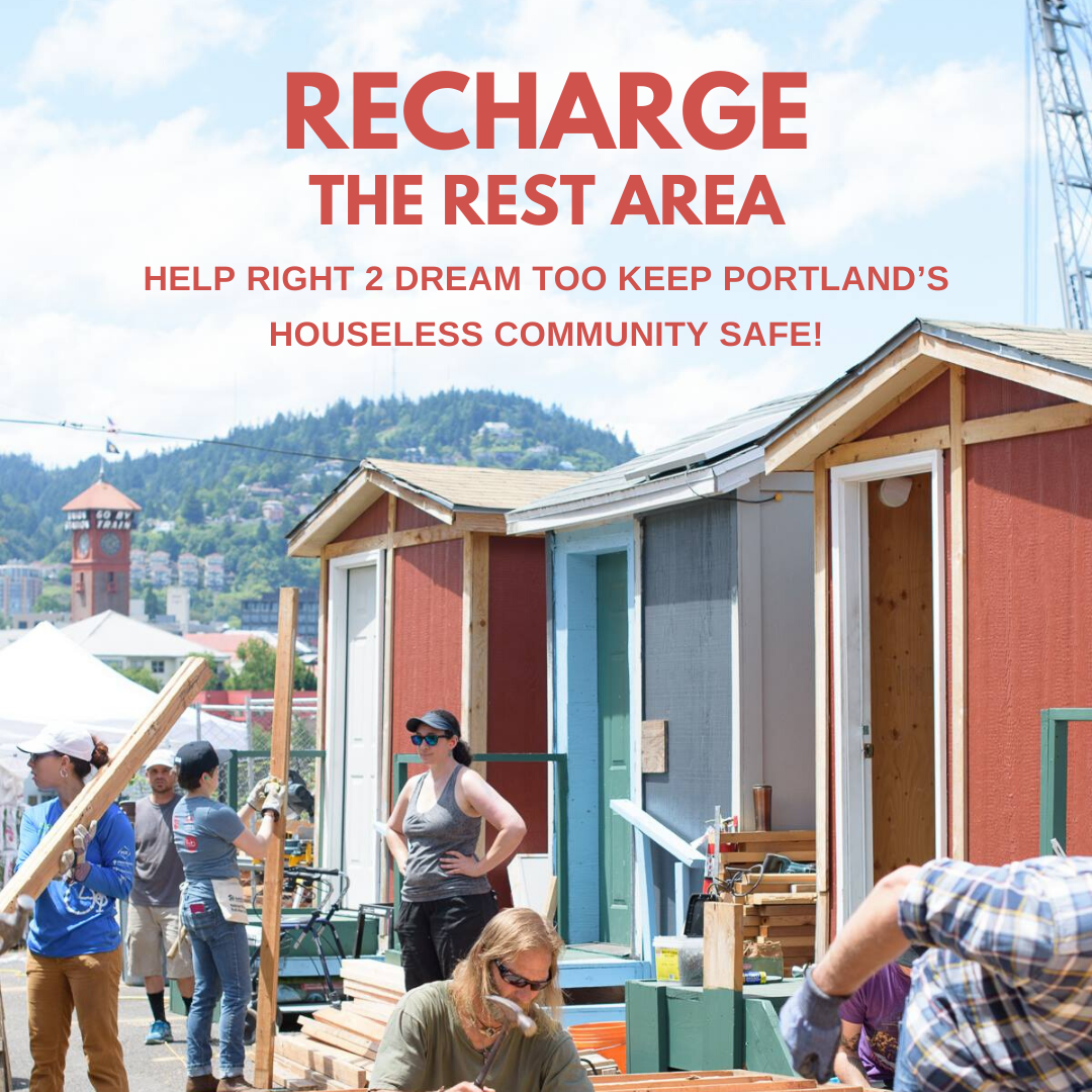 Recharge the Rest Area: Help Right 2 Dream Too Keep Portland's Houseless Community Safe